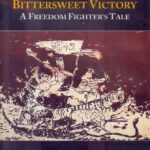 Bittersweet Victory: A Freedom Fighter's Tale